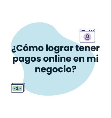 ¿Cómo lograr tener pagos online en mi negocio?