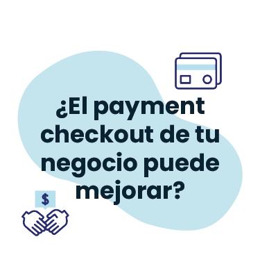 ¿El payment checkout de tu negocio puede mejorar?