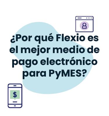 ¿Por qué Flexio es el mejor medio de pago electrónico para PyMES?
