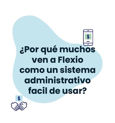 ¿Por qué muchos ven a Flexio como un sistema administrativo fácil de usar?