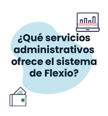 ¿Qué servicios administrativos ofrece el sistema de Flexio?