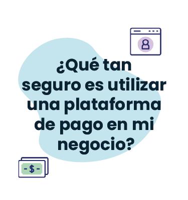 ¿Qué tan seguro es utilizar una plataforma de pago en mi negocio?