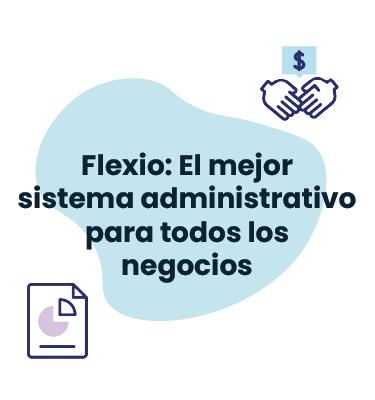 Flexio: El mejor sistema administrativo para todos los negocios