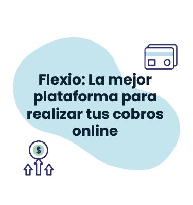 Flexio: La mejor plataforma para realizar tus cobros online