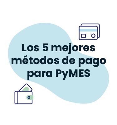 Los 5 mejores métodos de pago para PyMES