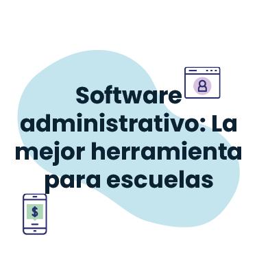 Software administrativo: La mejor herramienta para escuelas